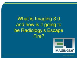What is Imaging 3.0 and how is it going to be Radiology�s Escape Fire?
