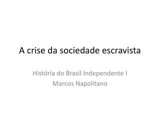 A crise da sociedade escravista
