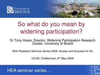 So what do you mean by widening participation?