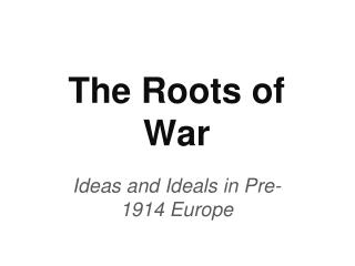 The Roots of War