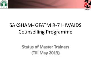 SAKSHAM- GFATM R-7 HIV/AIDS Counselling Programme