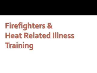Firefighters & Heat Related Illness Training