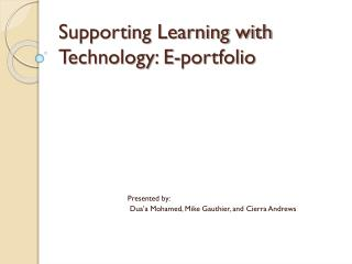 Supporting Learning with Technology : E- portfolio
