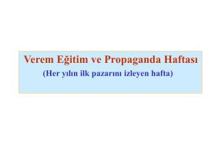 Verem Eğitim ve Propaganda Haftası (Her yılın ilk pazarını izleyen hafta)