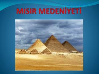 MISIR MEDENİYETİ