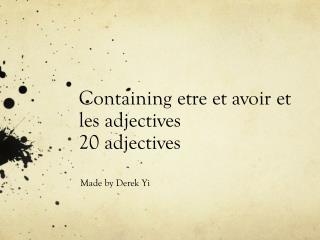 Containing  etre  et  avoir et les  adjectives 20  adjectives