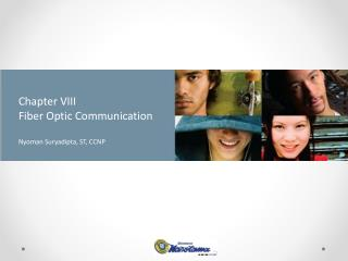 Chapter VIII Fiber Optic Communication Nyoman Suryadipta , ST, CCNP