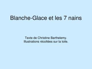 Blanche-Glace  était une sorcière déguisée en princesse.