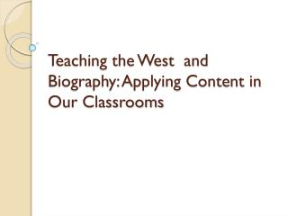 Teaching the West  and Biography: Applying Content in Our Classrooms