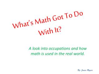 What�s Math Got To Do With It?