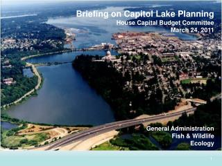 Briefing on Capitol Lake Planning  House Capital Budget Committee March 24, 2011