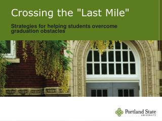 "Crossing the ""Last Mile"" Strategies  for helping students overcome  graduation obstacles"