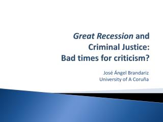 Great Recession  and  Criminal  Justice: Bad times for criticism?