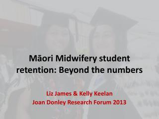 M ? ori Midwifery student retention: Beyond the numbers