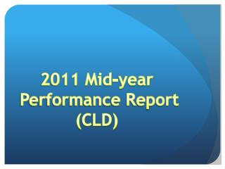 2011 Mid-year  Performance Report (CLD)