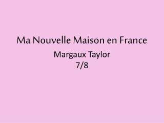 Ma Nouvelle  Maison  en France Margaux  Taylor 7/8