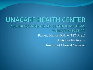 UNACARE HEALTH CENTER A NEIGHBORHOOD HEALTH CENTER IN MIDTOWN JACKSON, MISSISSIPPI