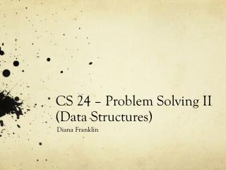 CS 24 – Problem Solving II  (Data Structures)