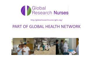 http ://globalresearchnurses.tghn.org / PART  OF  GLOBAL HEALT H NETWORK