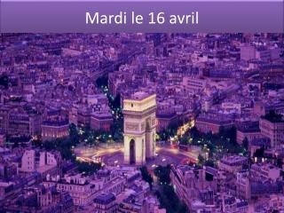 Mardi le 16  avril