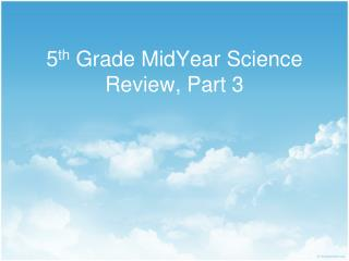 5 th  Grade MidYear Science Review, Part 3