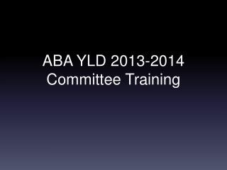 ABA YLD 2013-2014  Committee Training