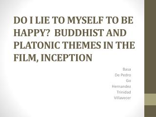 DO I LIE TO MYSELF TO BE HAPPY?  BUDDHIST AND PLATONIC THEMES IN THE FILM, INCEPTION