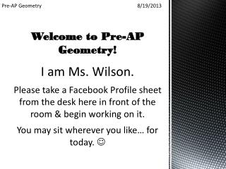 Welcome to Pre-AP Geometry! I am Ms. Wilson.