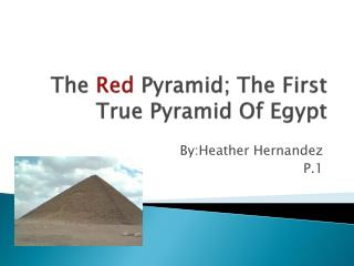 The  Red  Pyramid; The First True Pyramid Of Egypt