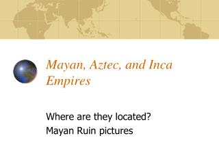 Mayan, Aztec, and Inca Empires