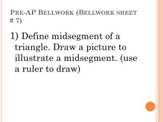 Pre-AP  Bellwork  ( Bellwork  sheet # 7)