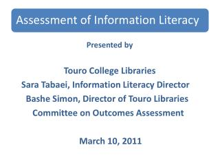 Presented by   Touro  College Libraries 	Sara  Tabaei , Information Literacy Director