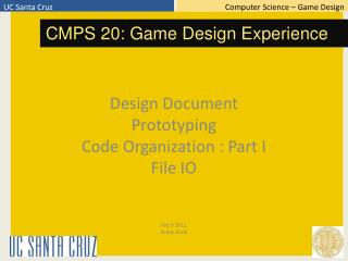 Design Document Prototyping Code Organization : Part I File IO Feb  9  2011 Arnav Jhala