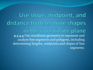 Use slope, midpoint, and distance to determine shapes in the coordinate plane
