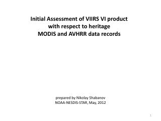 Initial Assessment of VIIRS VI product  with respect to heritage MODIS and AVHRR data records