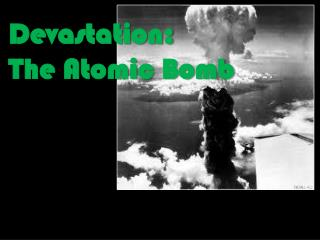 Devastation:  The Atomic Bomb