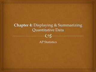 Chapter 4:  Displaying & Summarizing Quantitative Data