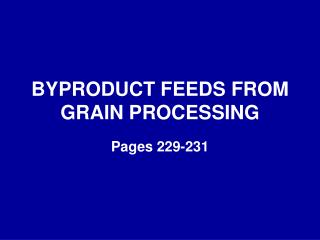 BYPRODUCT FEEDS FROM GRAIN PROCESSING