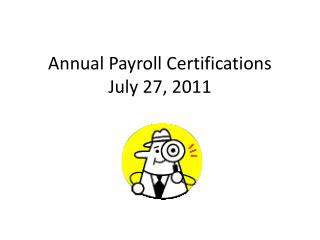 Annual Payroll Certifications July 27, 2011