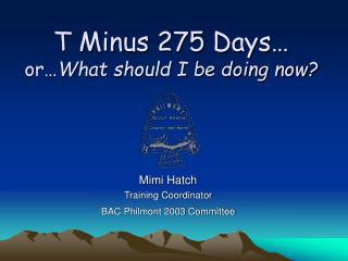 T Minus 275 Days