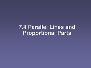 7 .4  Parallel Lines and Proportional Parts