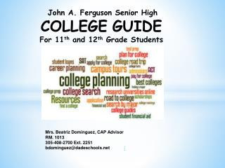 John A. Ferguson Senior High COLLEGE GUIDE For 11 th  and 12 th  Grade Students
