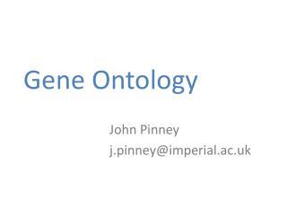 Gene Ontology John Pinney j.pinney@imperial.ac.uk
