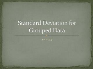 Standard Deviation for  Grouped  D ata