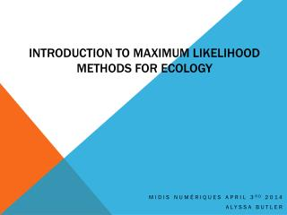 Introduction to Maximum  Likelihood  Methods  For Ecology