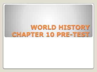 WORLD HISTORY CHAPTER 10 PRE-TEST