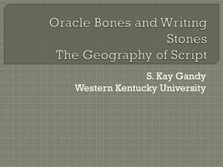 Oracle Bones and Writing Stones The Geography of Script