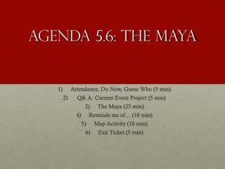 Agenda 5.6: The Maya