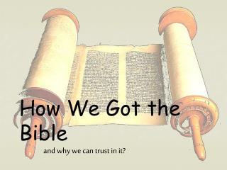 How We Got the Bible 	 and why we can trust in it?