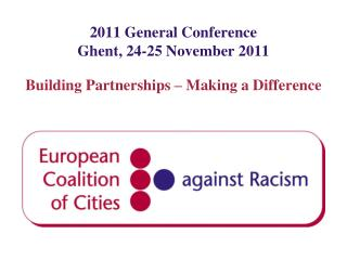 2011 General Conference Ghent , 24-25 November 2011 Building Partnerships  � Making a  Difference